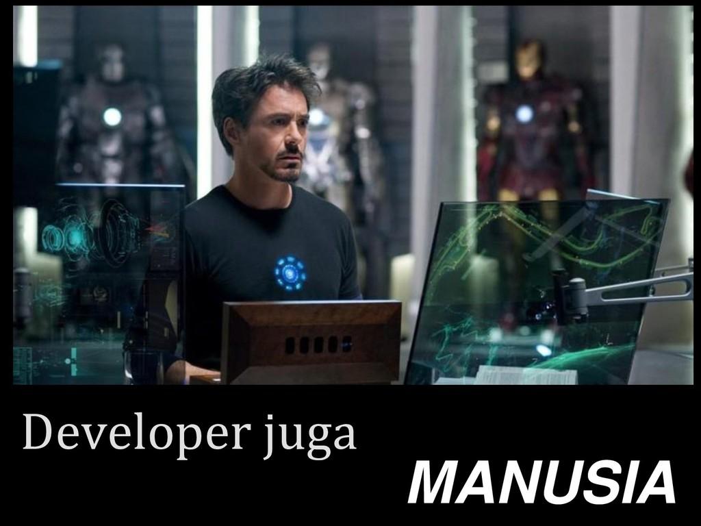 Developer juga MANUSIA