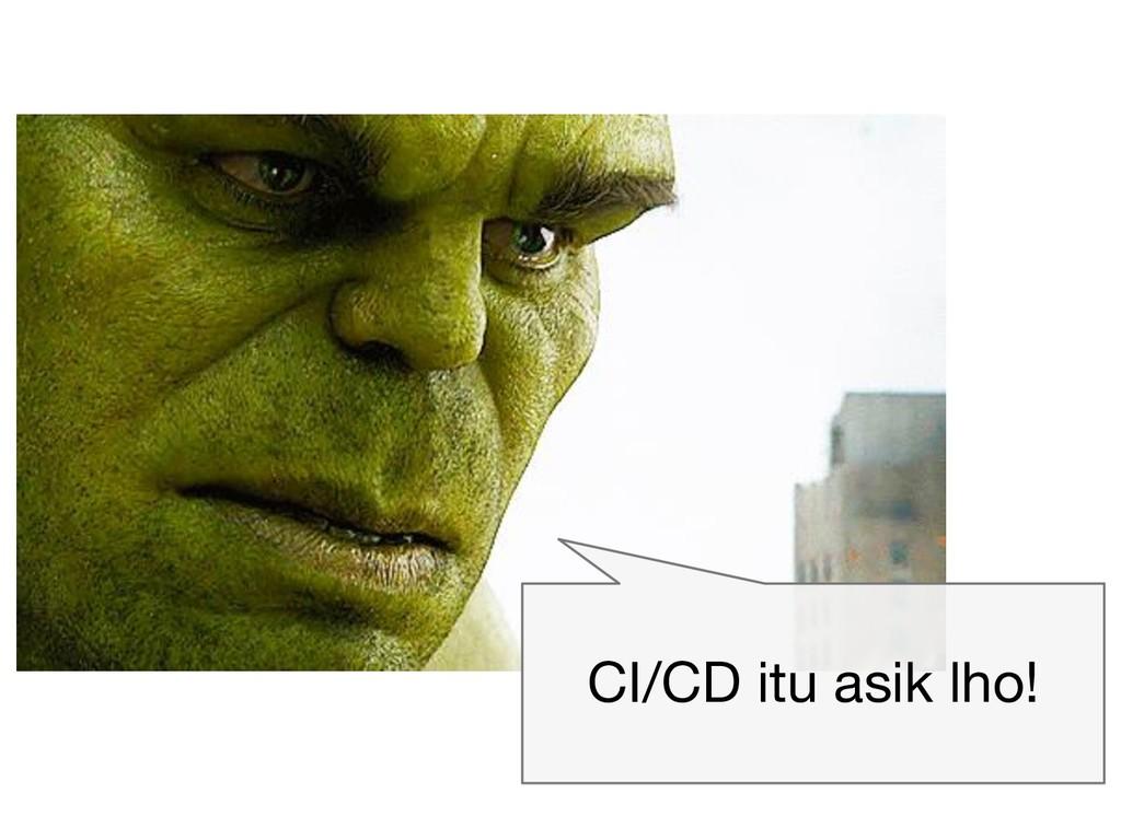 CI/CD itu asik lho!