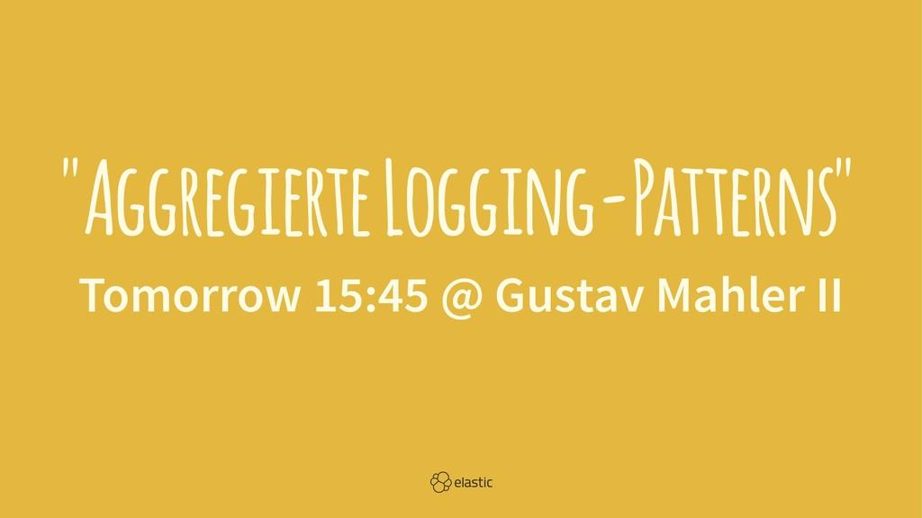 """Aggregierte Logging-Patterns"" Tomorrow 15:45 @..."