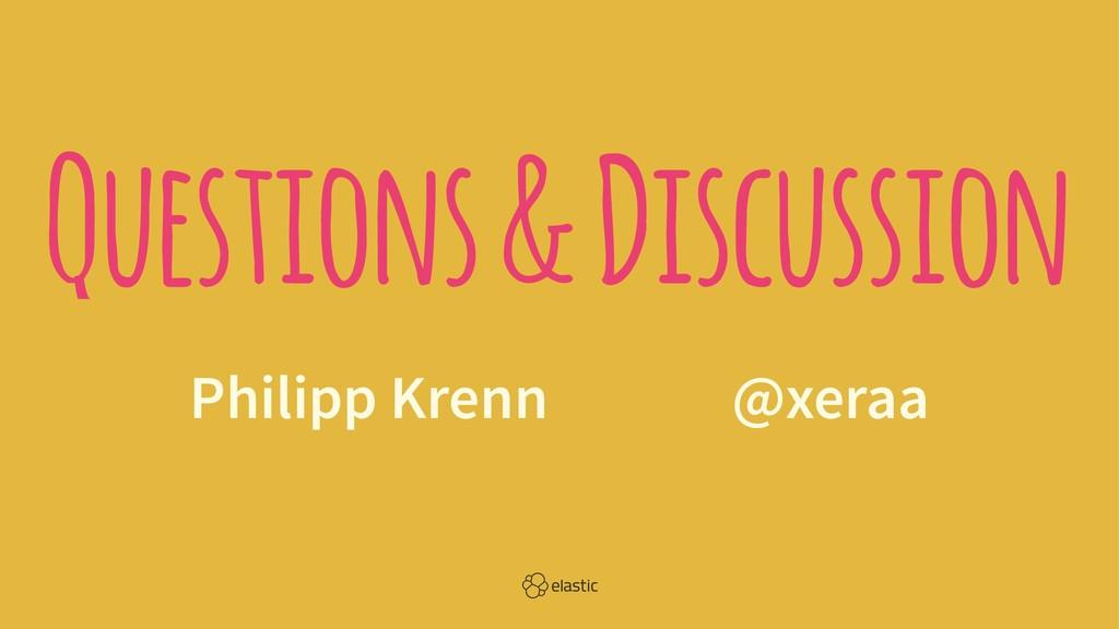 Questions & Discussion Philipp Krenn̴̴̴@xeraa