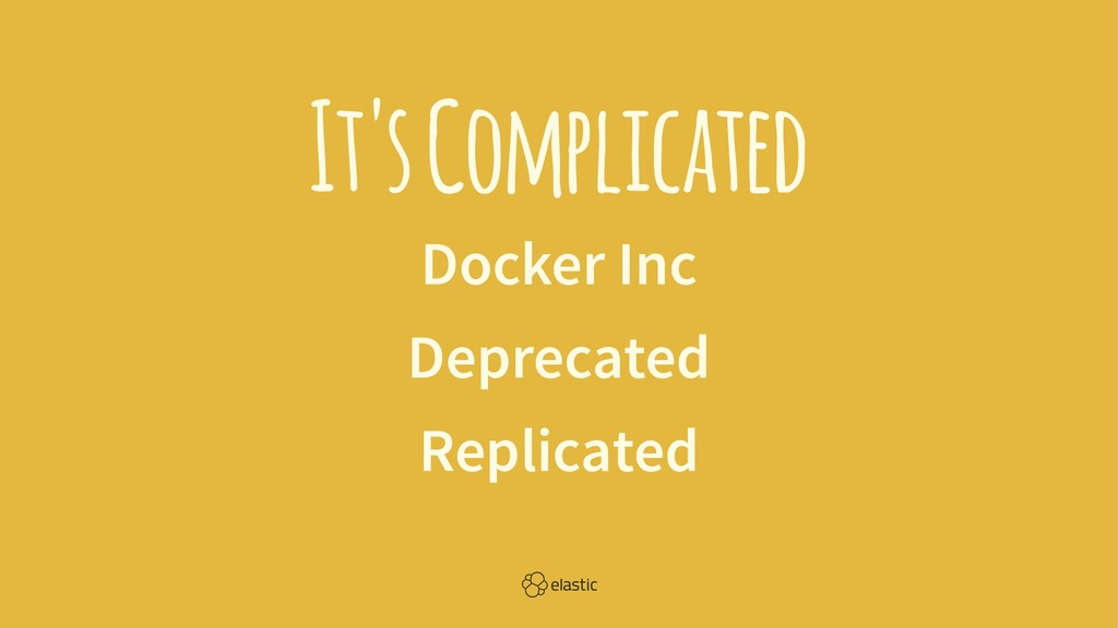 It's Complicated Docker Inc Deprecated Replicat...