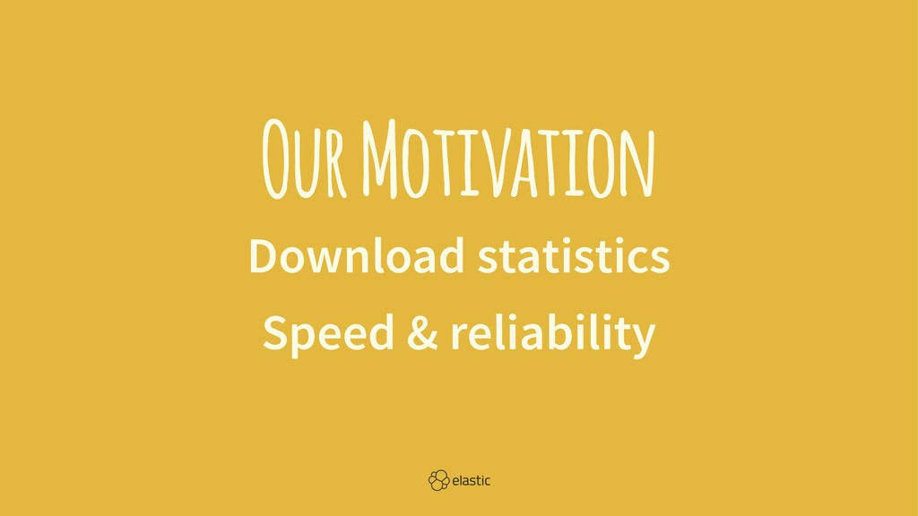 Our Motivation Download statistics Speed & reli...