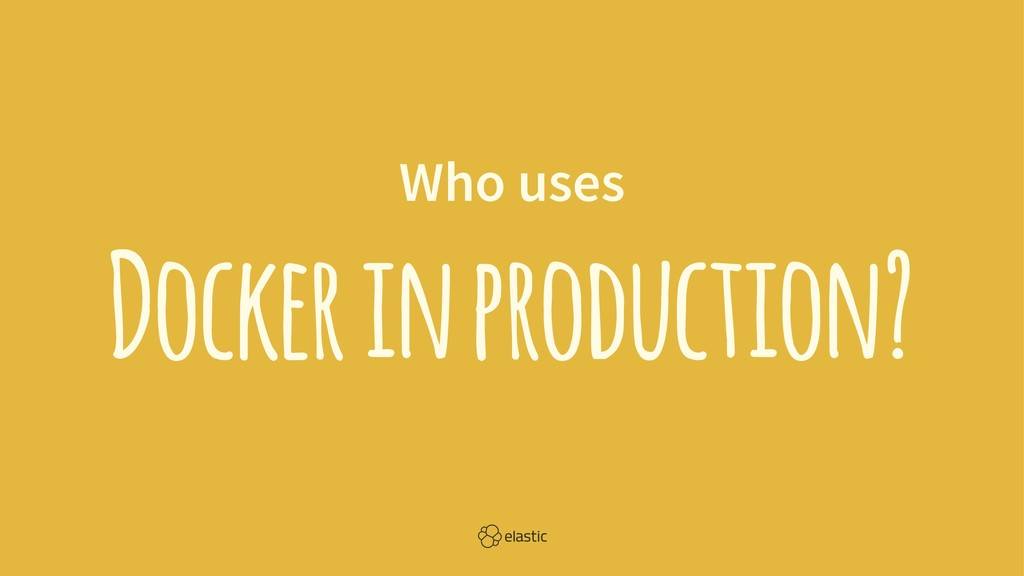 Who uses Docker in production?