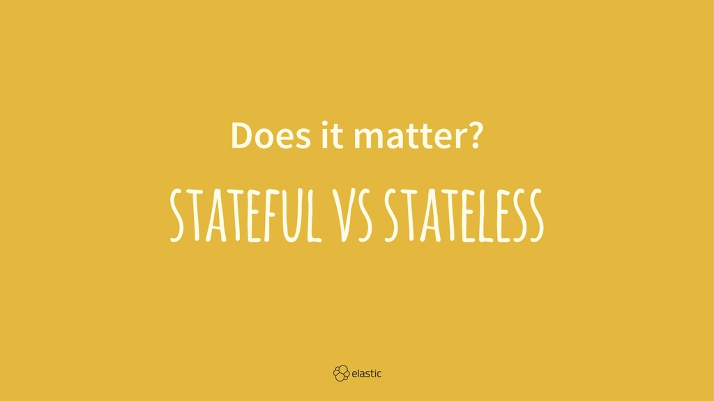 Does it matter? stateful vs stateless