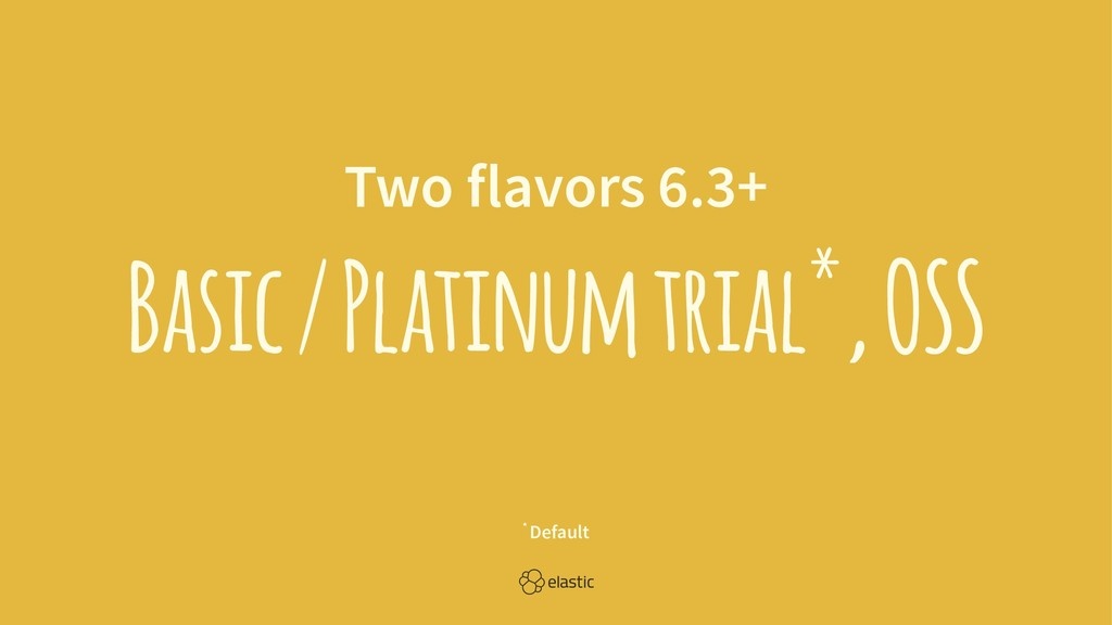 Two flavors 6.3+ Basic / Platinum trial*, OSS *...