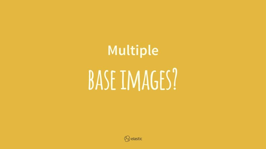 Multiple base images?