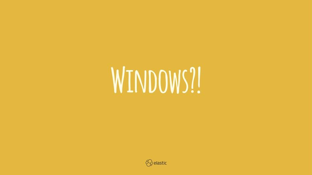 Windows?!