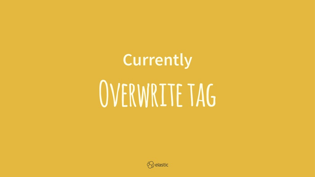 Currently Overwrite tag