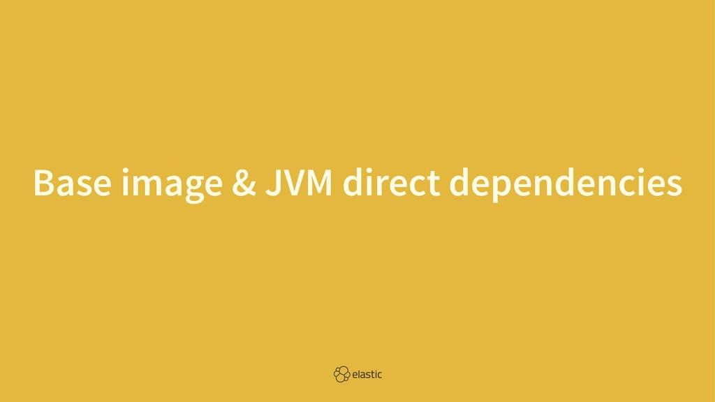Base image & JVM direct dependencies