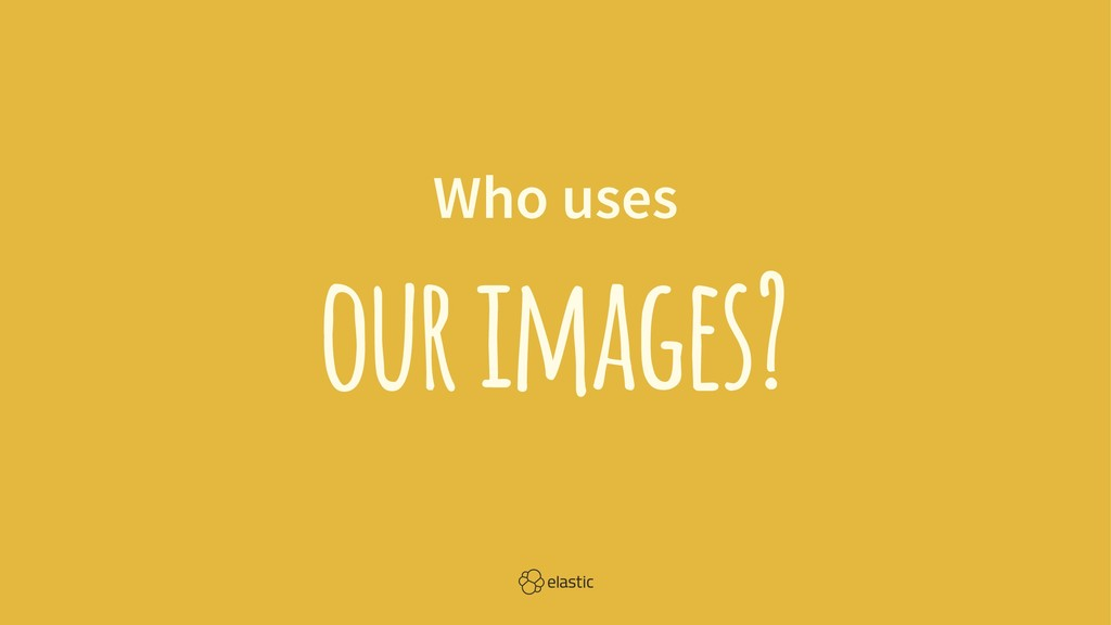 Who uses our images?