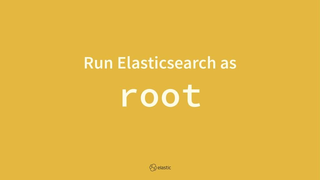 Run Elasticsearch as root