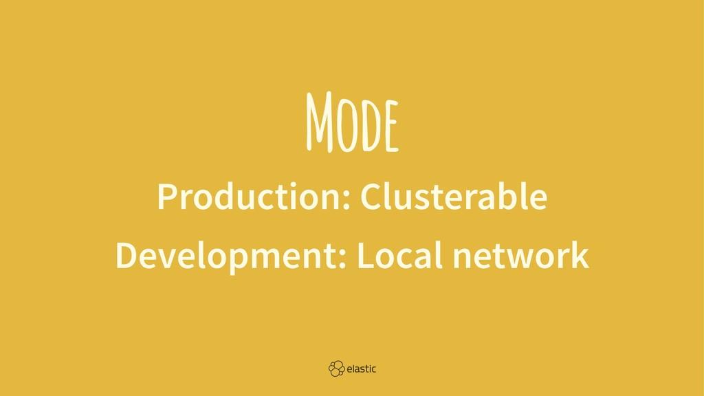 Mode Production: Clusterable Development: Local...