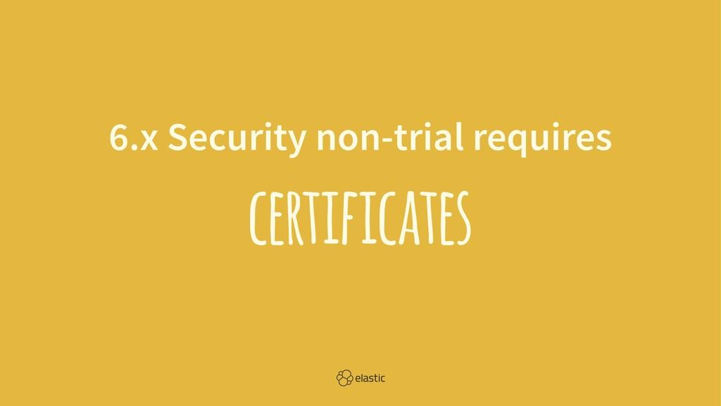 6.x Security non-trial requires certificates