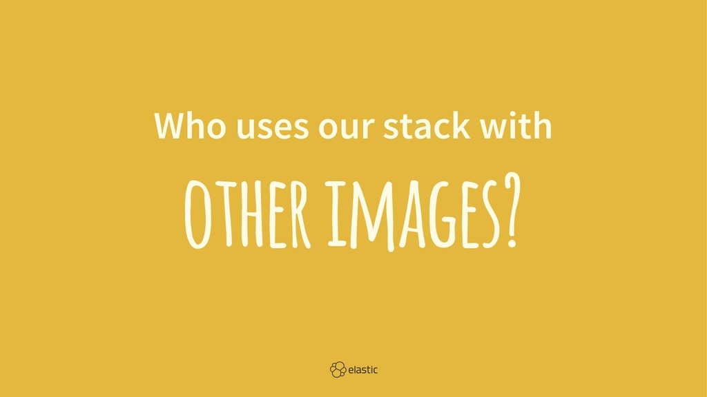 Who uses our stack with other images?