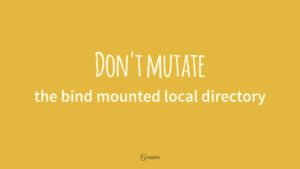 Don't mutate the bind mounted local directory