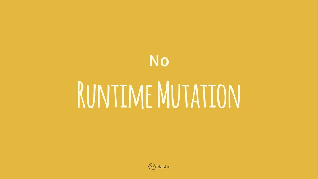 No Runtime Mutation