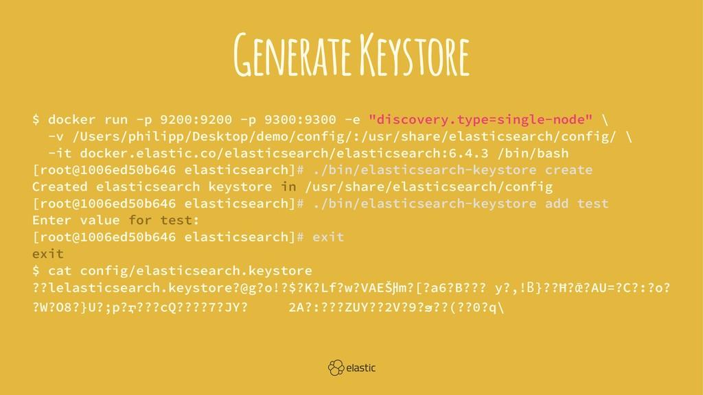 Generate Keystore $ docker run -p 9200:9200 -p ...