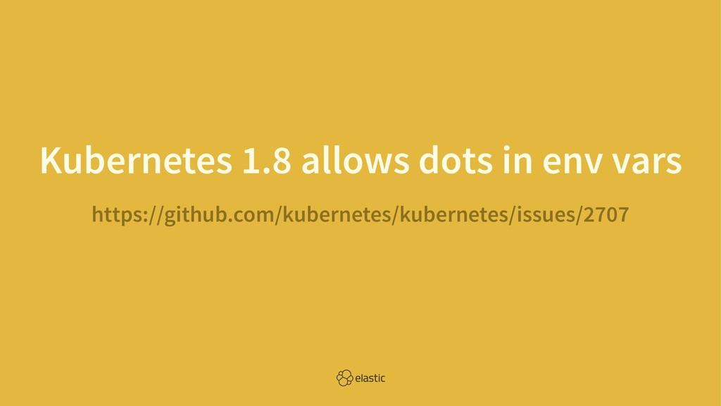 Kubernetes 1.8 allows dots in env vars https://...