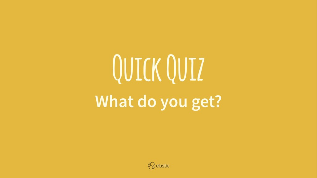 Quick Quiz What do you get?