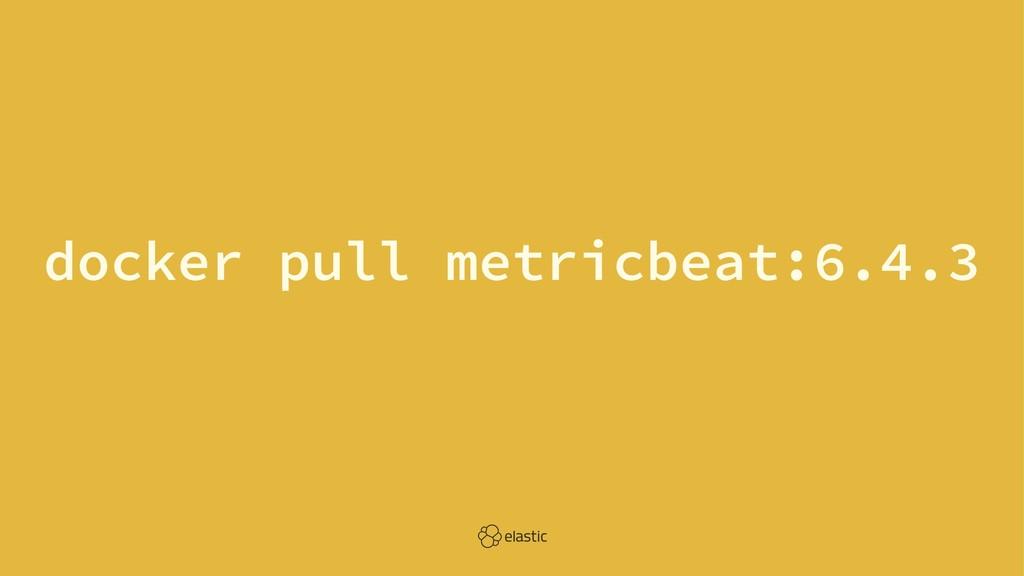 docker pull metricbeat:6.4.3