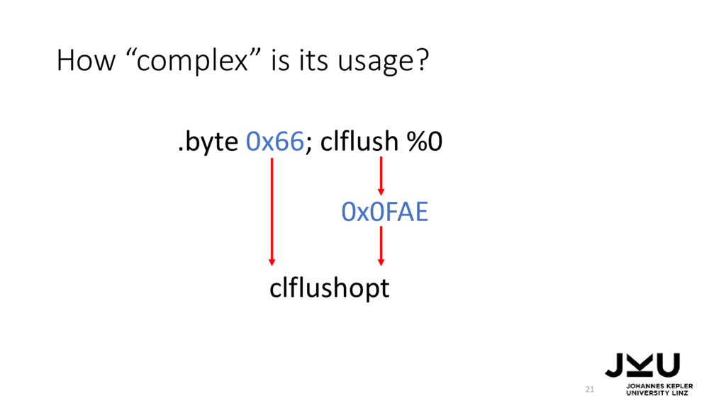 "How ""complex"" is its usage? 21 .byte 0x66; clfl..."