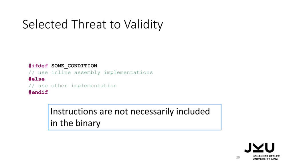 Selected Threat to Validity 29 #ifdef SOME_COND...