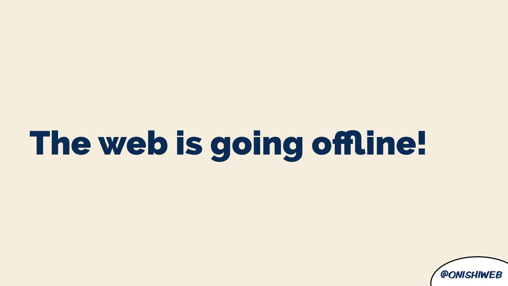 @onishiweb The web is going offline!