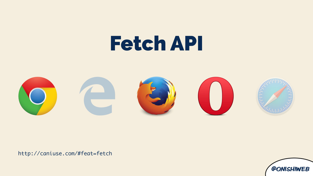 @onishiweb Fetch API http://caniuse.com/#feat=f...