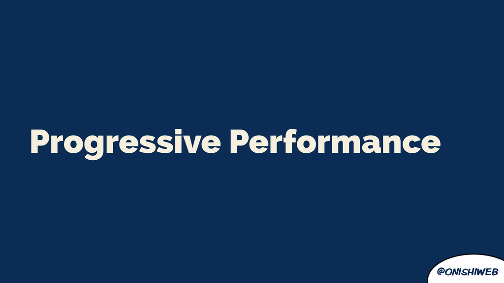 @onishiweb Progressive Performance