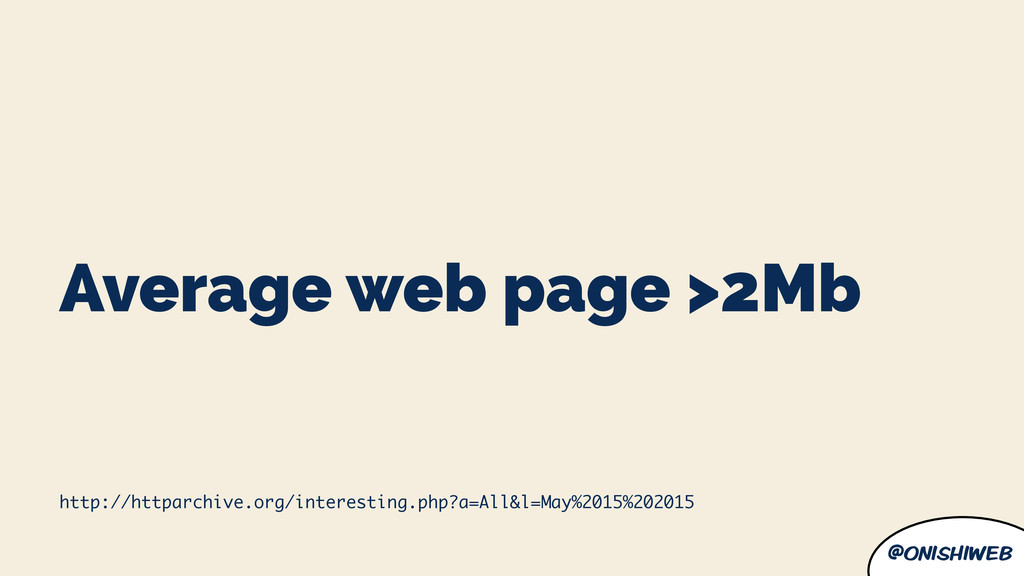 @onishiweb Average web page >2Mb http://httparc...