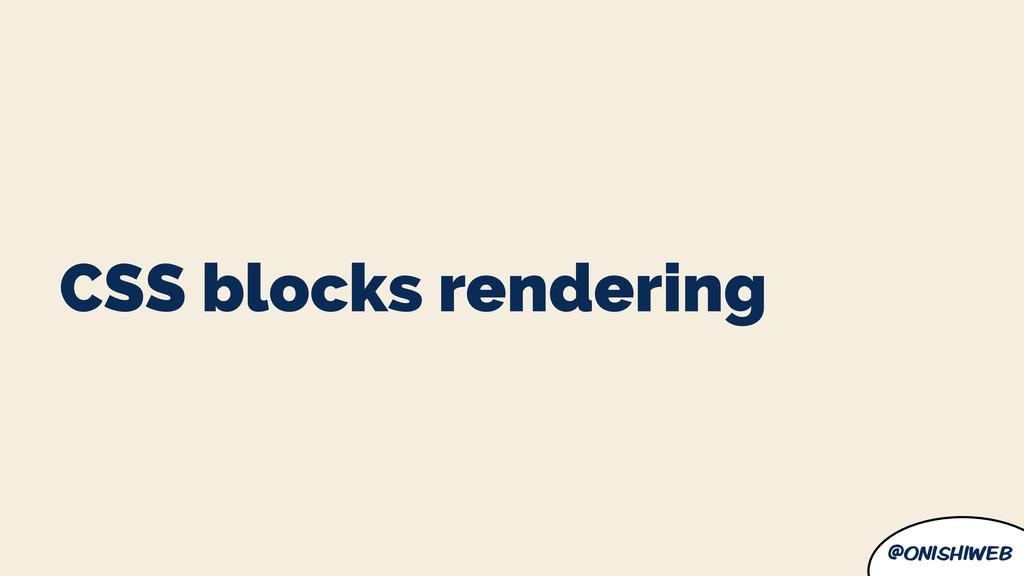 @onishiweb CSS blocks rendering
