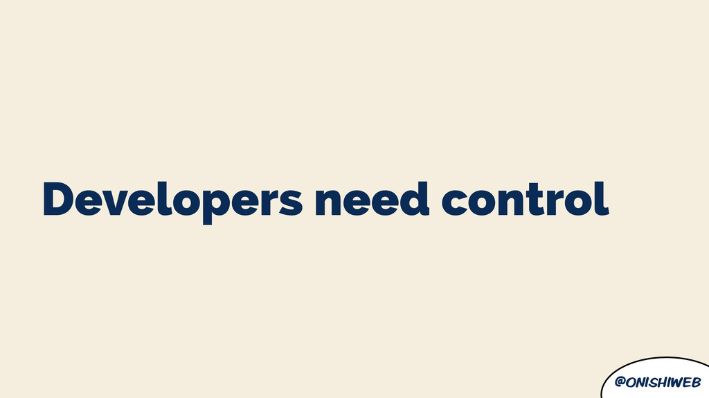 @onishiweb Developers need control