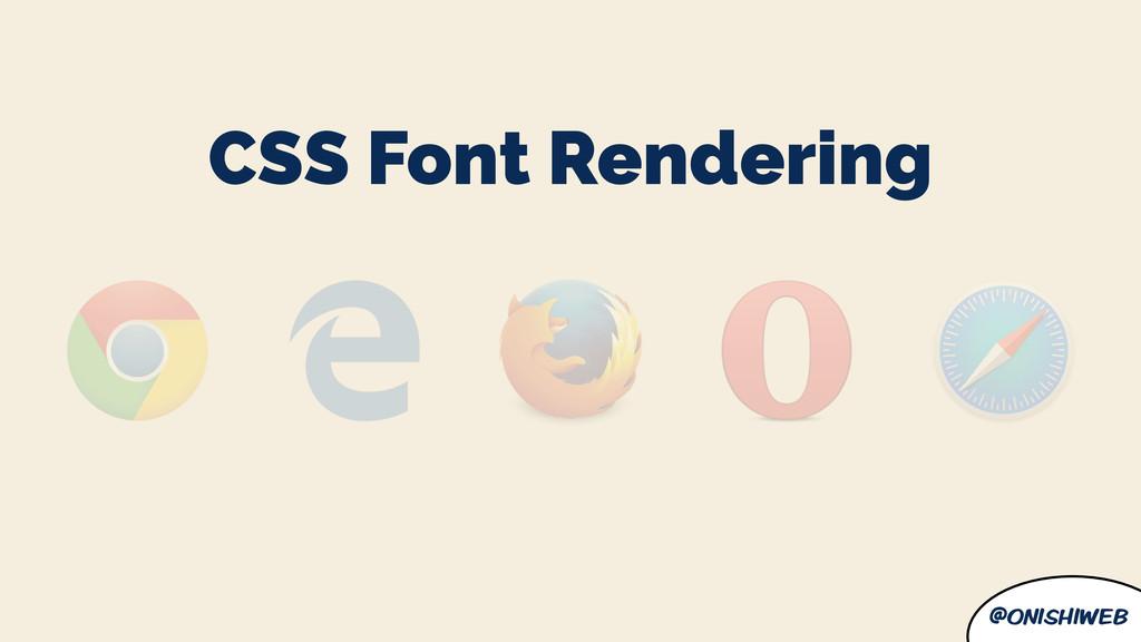 @onishiweb CSS Font Rendering