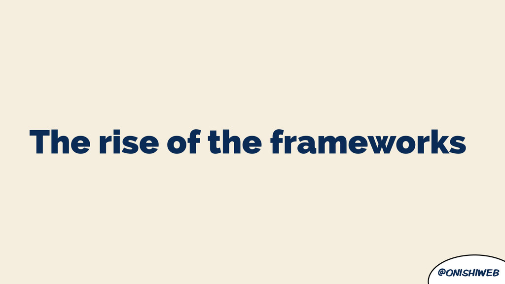@onishiweb The rise of the frameworks