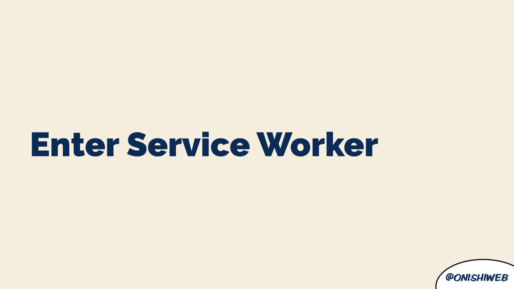 @onishiweb Enter Service Worker