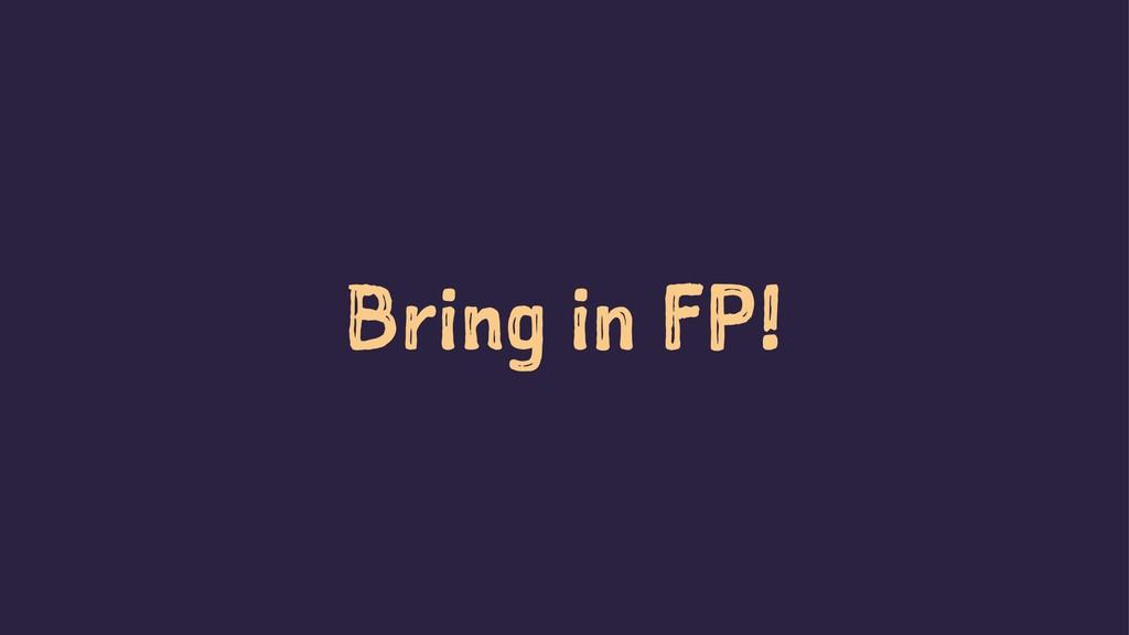 Bring in FP!