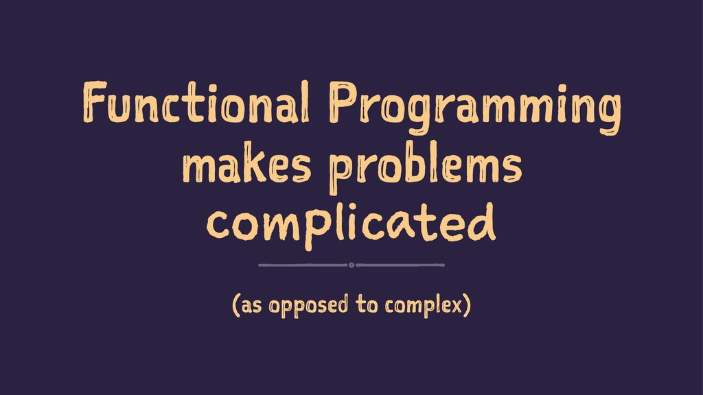 Functional Programming makes problems complicat...