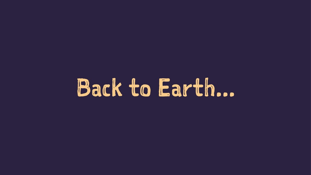 Back to Earth...