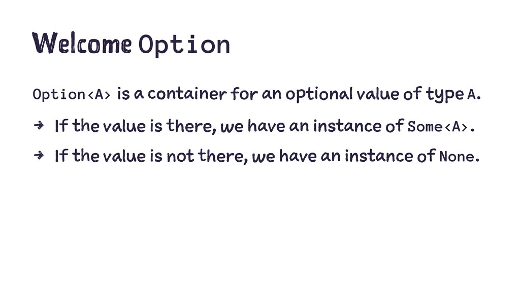 Welcome Option Option<A> is a container for an ...