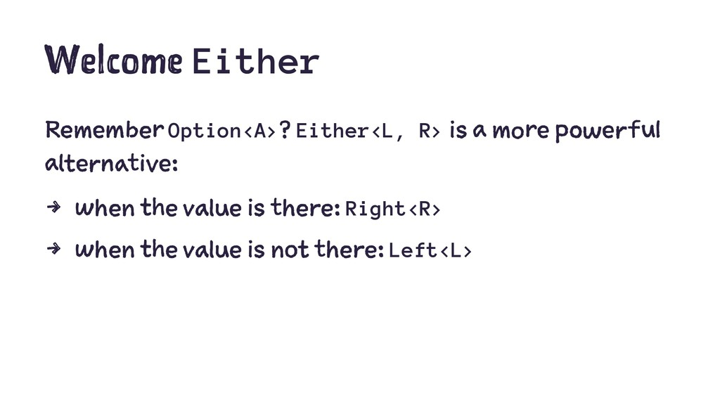 Welcome Either Remember Option<A>? Either<L, R>...