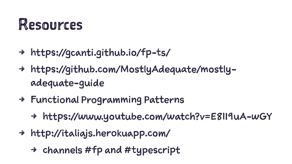 Resources 4 https://gcanti.github.io/fp-ts/ 4 h...