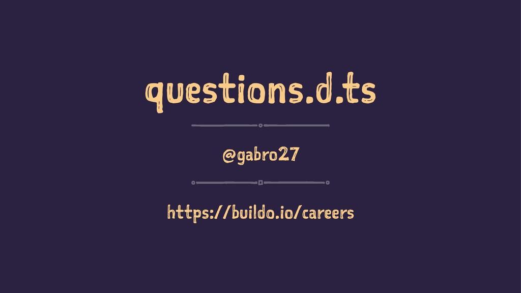 questions.d.ts @gabro27 https://buildo.io/caree...