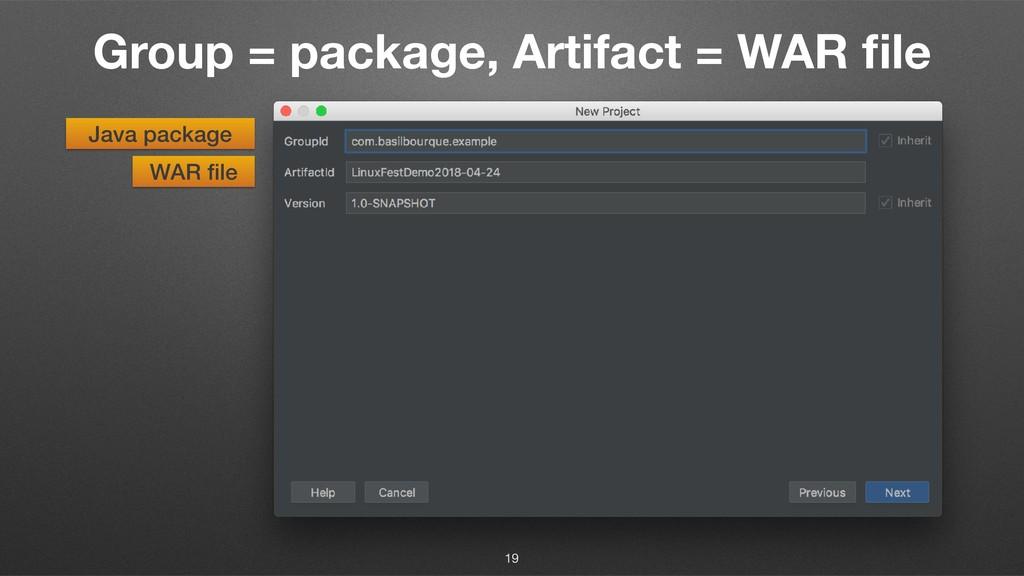 Group = package, Artifact = WAR file 19 Java pac...