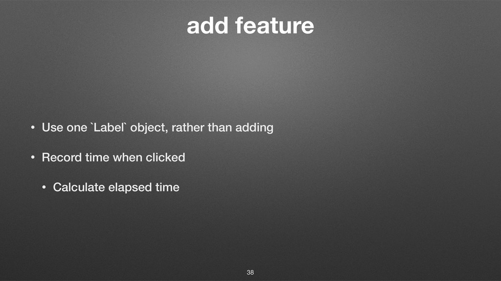 add feature • Use one `Label` object, rather th...