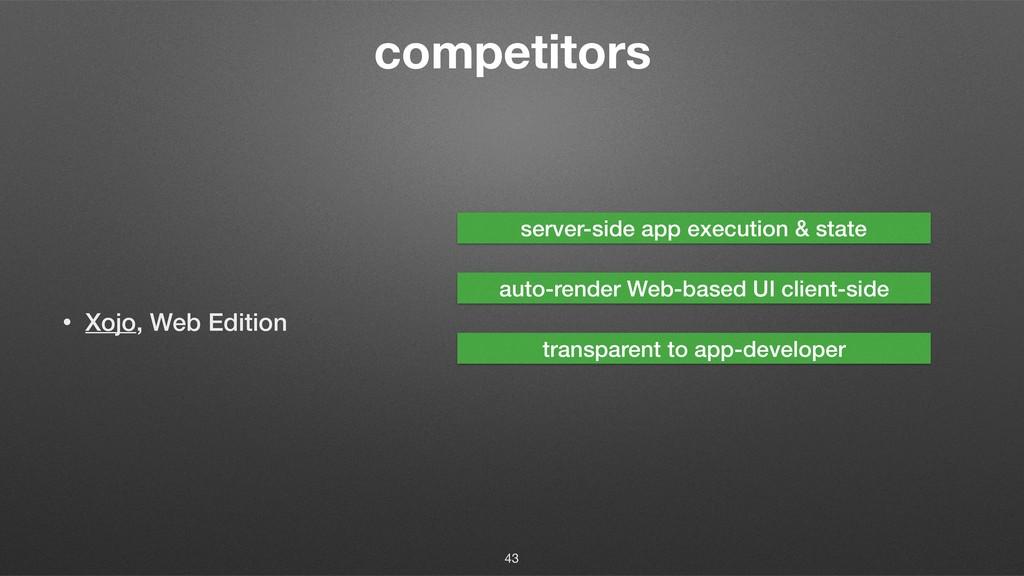 competitors • Xojo, Web Edition 43 server-side ...