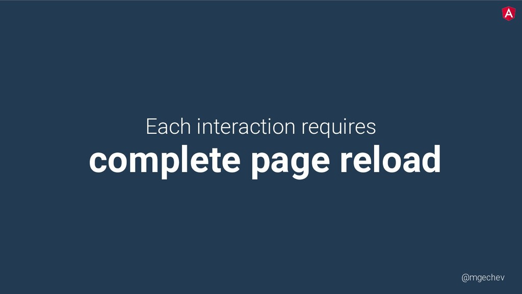 @mgechev Each interaction requires complete pag...