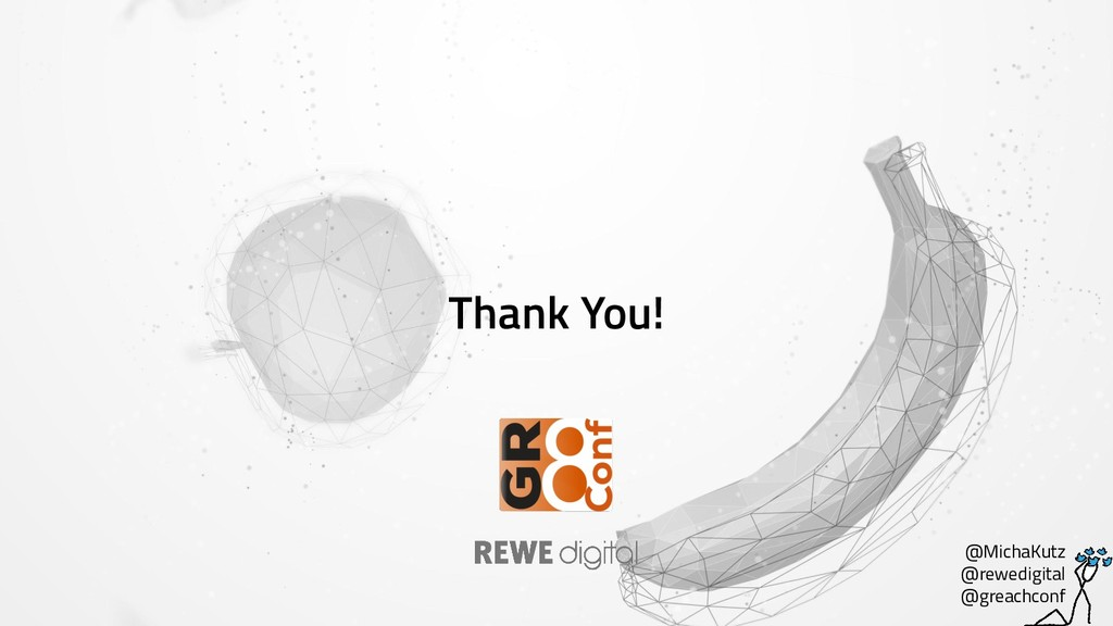 Thank You! @MichaKutz @rewedigital @greachconf