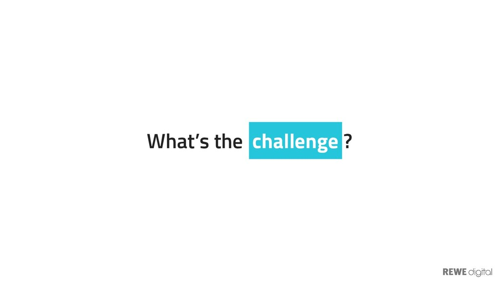 What's the challenge ?