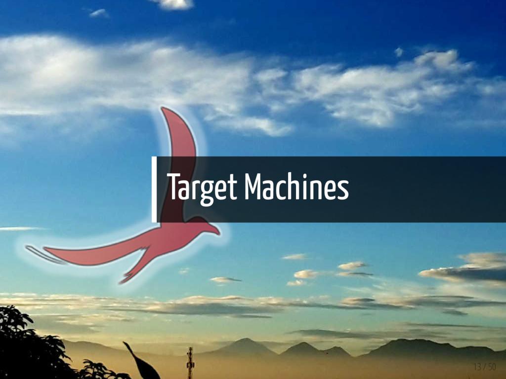 Target Machines 13 / 50
