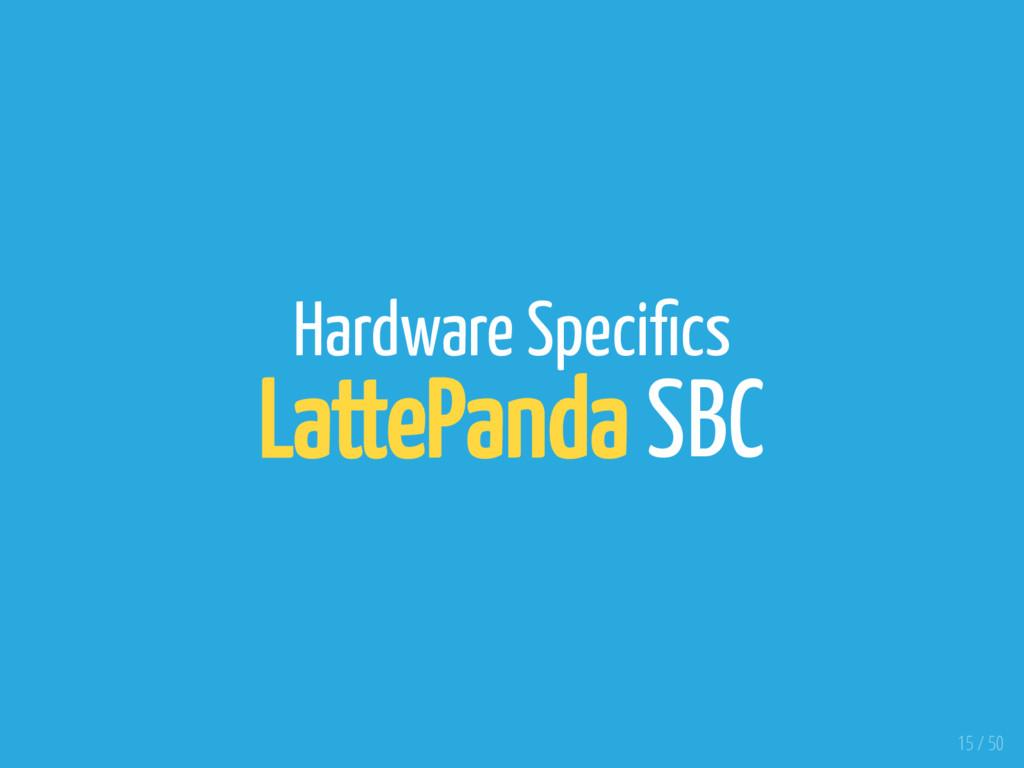 Hardware Speci cs LattePanda SBC 15 / 50